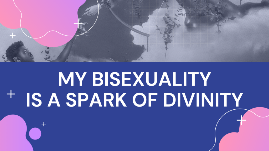 My Bisexuality is A Spark of Divinity