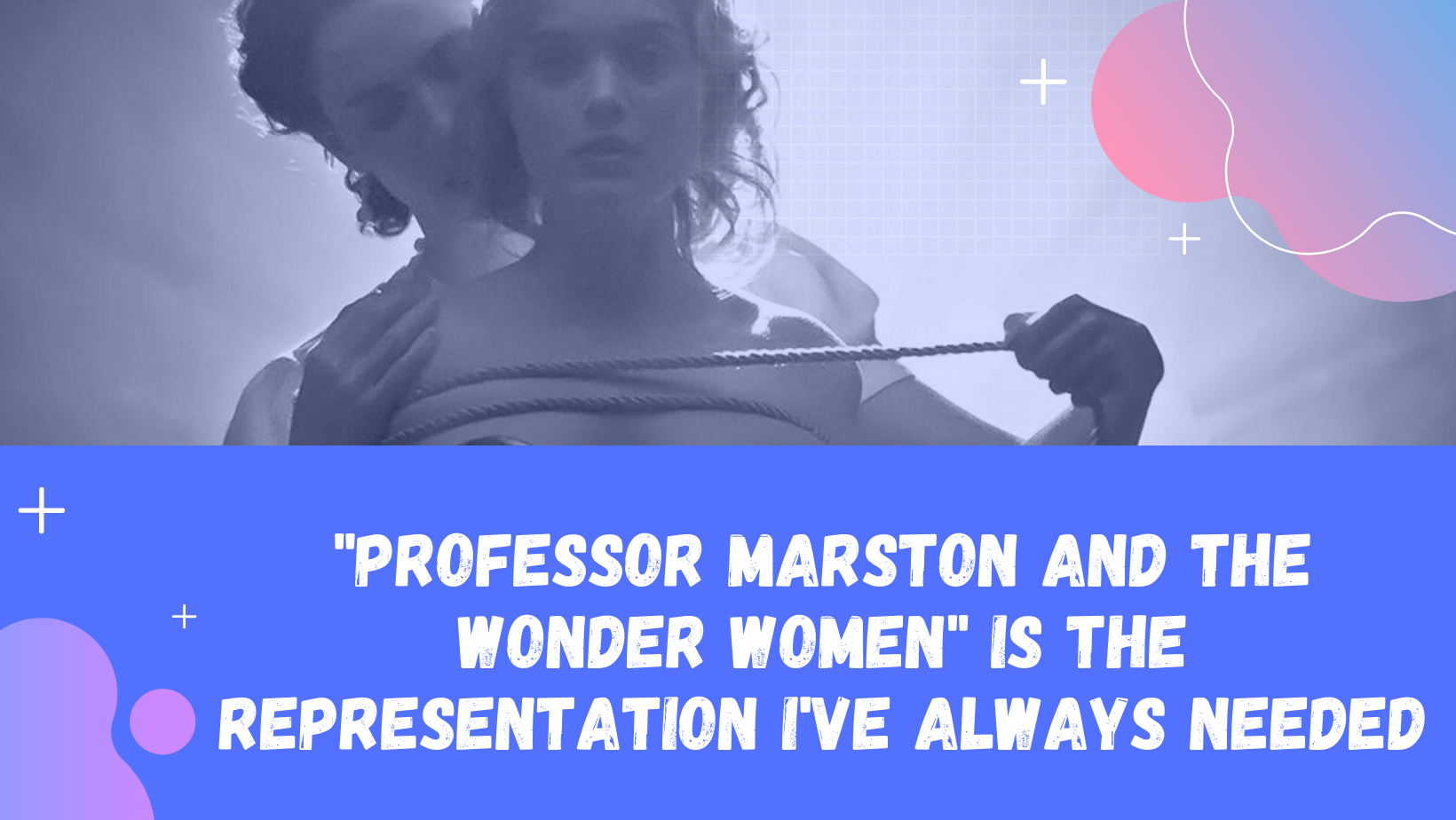 Professor and the Wonder Women is the Representation I've always needed
